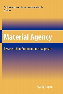 Material Agency: Towards a Non-Anthropocentric Approach - Knappett, Carl (Editor), and Malafouris, Lambros (Editor)