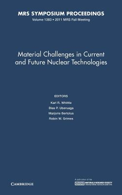 Material Challenges in Current and Future Nuclear Technologies: Volume 1383 - Whittle, Karl R. (Editor), and Uberuaga, Blas (Editor), and Bertolus, Marjorie (Editor)