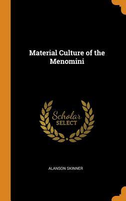 Material Culture of the Menomini - Skinner, Alanson