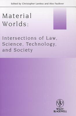 Material Worlds: Intersections of Law, Science, Technology, and Society - Lawless, Christopher (Editor), and Faulkner, Alex (Editor)