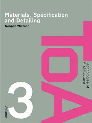 Materials, Specification and Detailing: Foundations of Building Design - Wienand, Norman