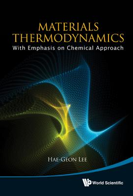 Materials Thermodynamics: With Emphasis on Chemical Approach - Lee, Hae-Geon