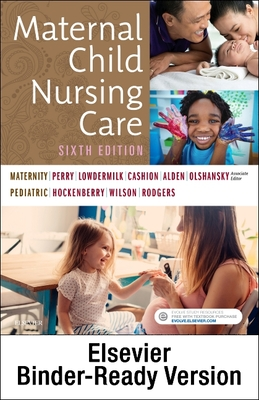 Maternal Child Nursing Care - Binder Ready - Perry, Shannon E, and Hockenberry, Marilyn J, and Lowdermilk, Deitra Leonard