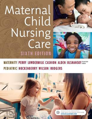 Maternal Child Nursing Care - Perry, Shannon E, RN, PhD, Faan, and Hockenberry, Marilyn J, PhD, Pnp, Faan, and Lowdermilk, Deitra Leonard, Rnc, PhD, Faan