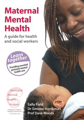 Maternal Mental Health: A Guide for Health and Social Workers - Field, Sally, and Honikman, Simone