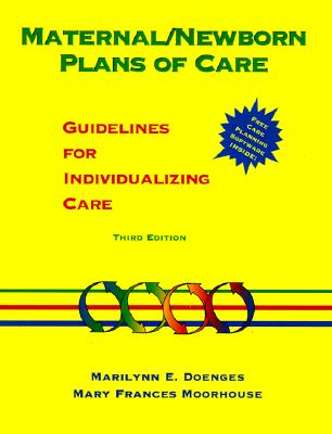 Maternal/Newborn Plans of Care: Guidelines for Individualizing Care - Doenges, Marilynn E, Aprn, and Moorhouse, Mary F, and Doenges
