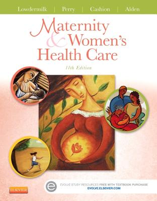 Maternity and Women's Health Care - Lowdermilk, Deitra Leonard, Rnc, PhD, Faan, and Perry, Shannon E, RN, PhD, Faan, and Cashion, Mary Catherine