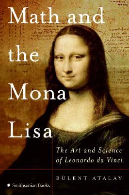 Math and the Mona Lisa: The Art and Science of Leonardo Da Vinci - Atalay, Bulent