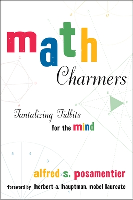 Math Charmers - Posamentier, Alfred S, Dr., and Hauptman, Herbert A, Dr. (Foreword by)