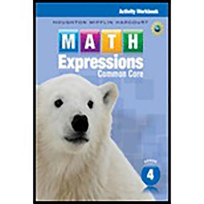 Math Expressions: Activity Workbook Grade 4 - Houghton Mifflin Harcourt (Prepared for publication by)
