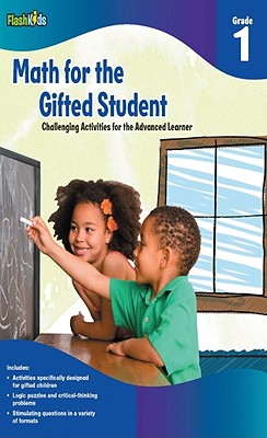 Math for the Gifted Student, Grade 1: Challenging Activities for the Advanced Learner - Flash Kids (Editor)