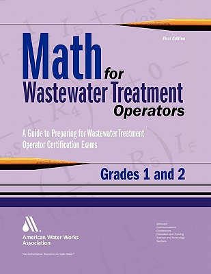 Math for Wastewater Treatment Operators Grades 1 & 2: Practice Problems to Prepare for Wastewater Treatment Operator Certification Exams - Giorgi, John, and Awwa Staff