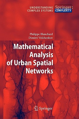 Mathematical Analysis of Urban Spatial Networks - Blanchard, Philippe, and Volchenkov, Dimitri