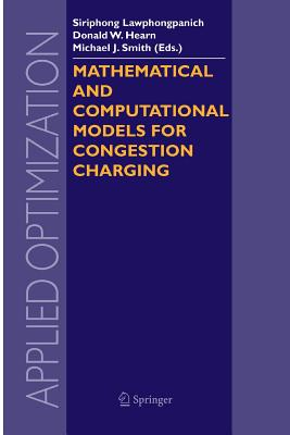 Mathematical and Computational Models for Congestion Charging - Lawphongpanich, Siriphong (Editor), and Hearn, Donald W (Editor), and Smith, Michael J, Dsw (Editor)