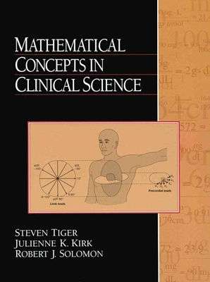 Mathematical Concepts in Clinical Science - Tiger, Steven, and Kirk, Julienne K, and Solomon, Robert