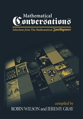 Mathematical Conversations: Selections from the Mathematical Intelligencer - Wilson, Robin, Dr., and Gray, Jeremy