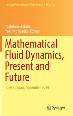 Mathematical Fluid Dynamics, Present and Future: Tokyo, Japan, November 2014 - Shibata, Yoshihiro (Editor)