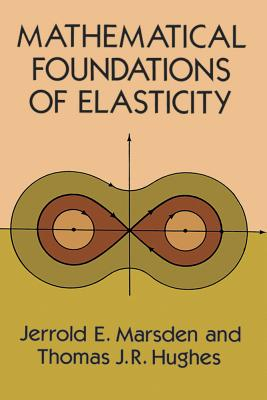 Mathematical Foundations of Elasticity - Marsden, Jerrold E