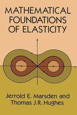 Mathematical Foundations of Elasticity - Marsden, Jerrold E, and Hughes, Thomas J R