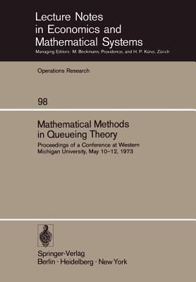 Mathematical Methods in Queueing Theory: Proceedings of a Conference at Western Michigan University, May 10 12, 1973 - Clarke, A B (Editor)