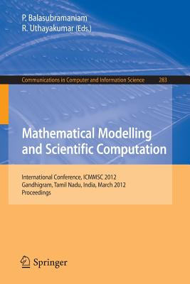 Mathematical Modelling and Scientific Computation: International Conference, ICMMSC 2012, Gandhigram, Tamil Nadu, India, March 16-18, 2012 - Balasubramaniam, P. (Editor), and Uthayakumar, R. (Editor)