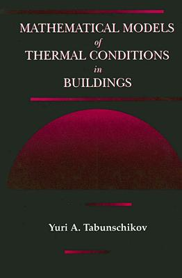 Mathematical Models of Thermal Conditions in Buildings - Tabunschikov, Yuri A