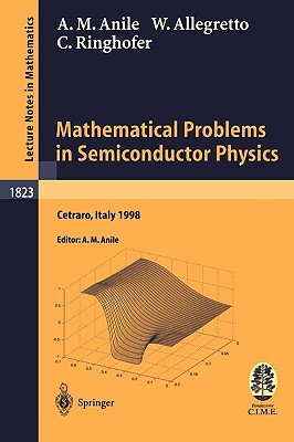 Mathematical Problems in Semiconductor Physics: Lectures Given at the C.I.M.E. Summer School Held in Cetraro, Italy, June 15-22, 1998 - Anile, Angelo Marcello