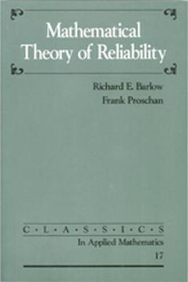 Mathematical Theory of Reliability - Barlow, Richard E, and Proschan, Frank