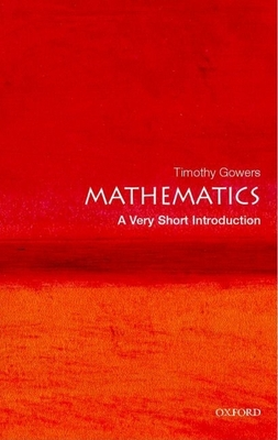 Mathematics: A Very Short Introduction - Gowers, Timothy