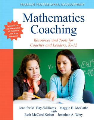Mathematics Coaching: Resources and Tools for Coaches and Leaders, K-12 - Bay-Williams, Jennifer M, and McGatha, Maggie, and McCord Kobett, With Beth