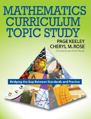 Mathematics Curriculum Topic Study: Bridging the Gap Between Standards and Practice - Keeley, Page D (Editor), and Tobey, Cheryl Rose (Editor)