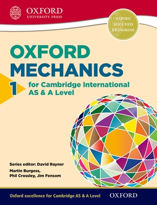 Mathematics for Cambridge International as & a Level: Oxford Mechanics 1 for Cambridge International as & a Level1 - Crossley, Phil