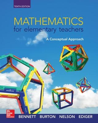 Mathematics for Elementary Teachers: A Conceptual Approach - Bennett, Albert B., and Burton, Laurie J., and Nelson, Ted