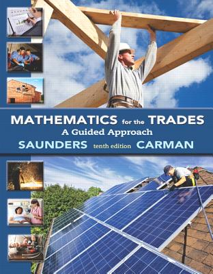 Mathematics for the Trades with MyMathLab Access Card Package: A Guided Approach - Carman, Robert A