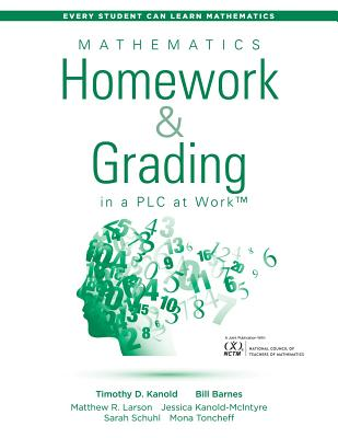 Mathematics Homework and Grading in a Plc at Work(tm): (math Homework and Grading Practices That Drive Student Engagement and Achievement) - Kanold, Timothy D
