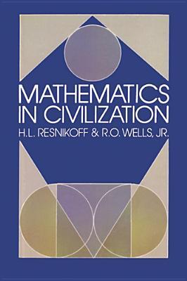 Mathematics in Civilization - Resnikoff, H L, and Wells, R O