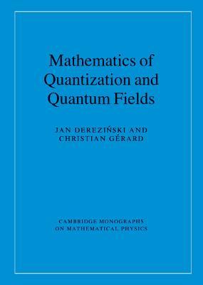 Mathematics of Quantization and Quantum Fields - Derezinski, Jan, and Gerard, Christian