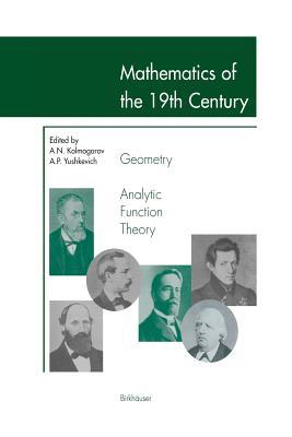 Mathematics of the 19th Century: Geometry, Analytic Function Theory - Kolmogorov, Andrei N (Editor), and Yushkevich, Adolf-Andrei P (Editor)