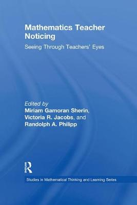 Mathematics Teacher Noticing: Seeing Through Teachers' Eyes - Sherin, Miriam Gamoran (Editor)