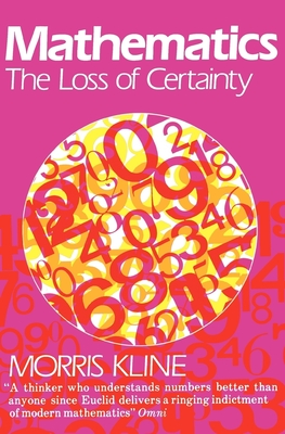 Mathematics: The Loss of Certainty - Kline, Morris