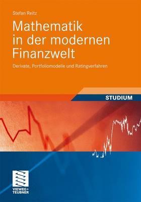 Mathematik in Der Modernen Finanzwelt: Derivate, Portfoliomodelle Und Ratingverfahren - Reitz, Stefan