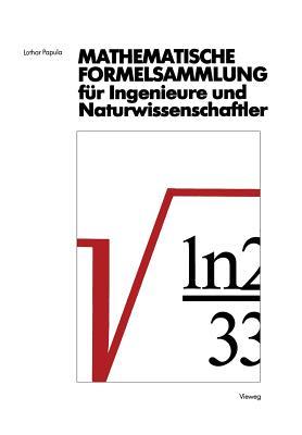Mathematische Formelsammlung Fur Ingenieure Und Naturwissenschaftler: Mit Zahlreichen Abbildungen Und Rechenbeispielen Und Einer Ausfuhrlichen Integraltafel - Papula, Lothar