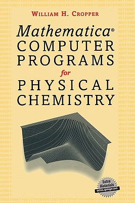 Mathermatica(r) Computer Programs for Physical Chemistry - Cropper, William H
