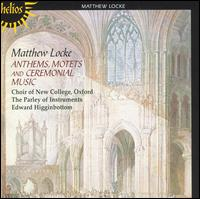 Mathew Locke: Anthems, Motets and Ceremonial Music - Parley of Instruments; Peter Holman (organ); New College Choir, Oxford (choir, chorus); Edward Higginbottom (conductor)