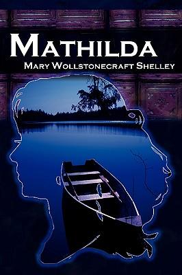 Mathilda: Mary Shelley's Classic Novella Following Frankenstein, Aka Matilda - Shelley, Mary Wollstonecraft