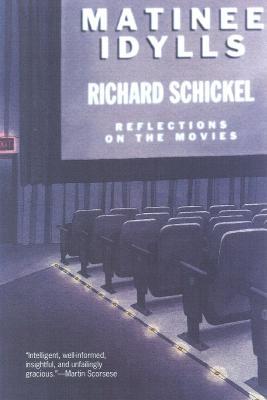 Matinee Idylls: Reflections on the Movies - Schickel, Richard