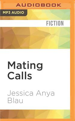 Mating Calls: The Problem with Lexie and No. 7 - Blau, Jessica Anya, and Go, Holly B (Read by)