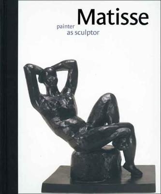 Matisse: Painter as Sculptor - Kosinski, Dorothy