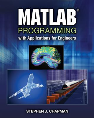 MATLAB Programming with Applications for Engineers - Chapman, Stephen J