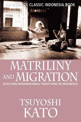 Matriliny and Migration: Evolving Minangkabau Traditions in Indonesia - Kato, Tsuyoshi